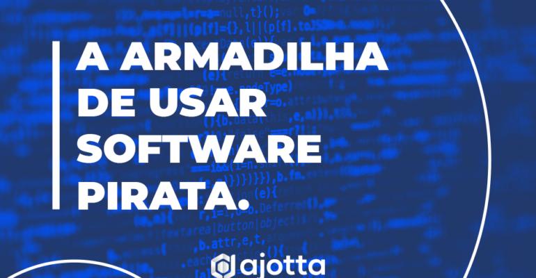 A armadilha de usar software pirata