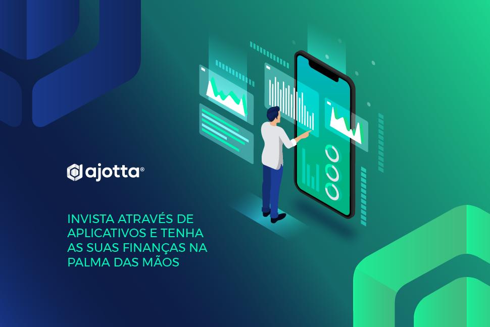 Invista através de aplicativos e tenha as suas finanças na palma das mãos