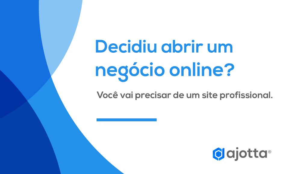 Decidiu abrir um negócio online? Você vai precisar de um site profissional. Veja porque