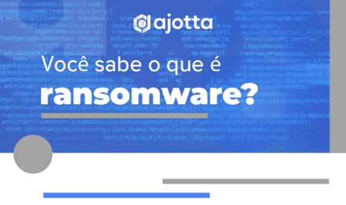 Tudo o que você precisa saber sobre ransomware
