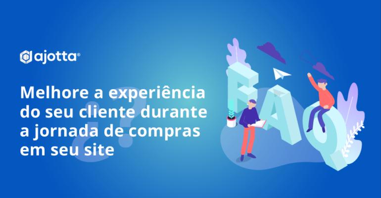 Melhore a experiência do seu cliente durante a jornada de compras em seu site